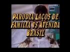 Paródia Avenida Brasil vs Laços de Familia