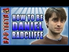 Daniel Radcliffe: A How-To Guide // Bad Teeth